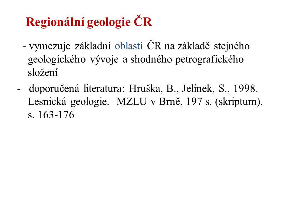 Regionální geologie ČR - vymezuje základní oblasti ČR na základě stejného geologického vývoje a shodného petrografického složení - doporučená literatu
