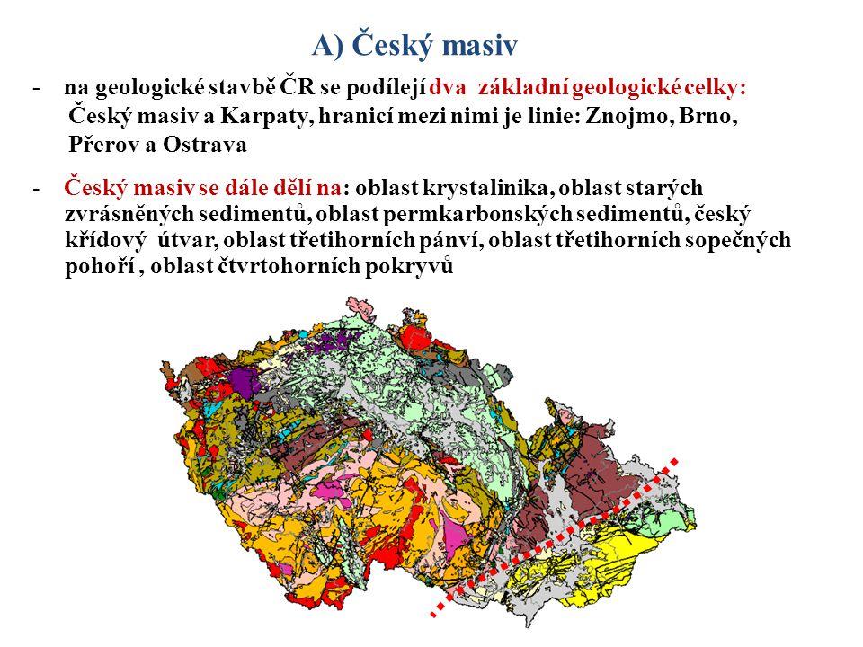 A) Český masiv - na geologické stavbě ČR se podílejí dva základní geologické celky: Český masiv a Karpaty, hranicí mezi nimi je linie: Znojmo, Brno, P