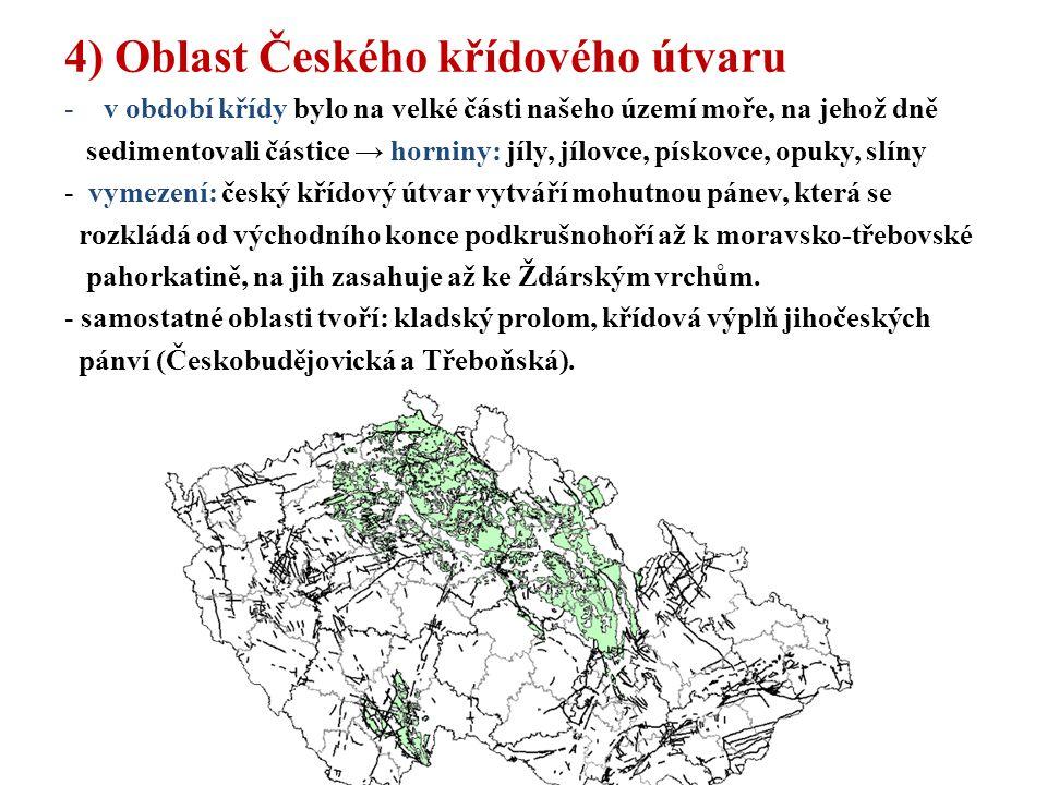 4) Oblast Českého křídového útvaru -v období křídy bylo na velké části našeho území moře, na jehož dně sedimentovali částice → horniny: jíly, jílovce,