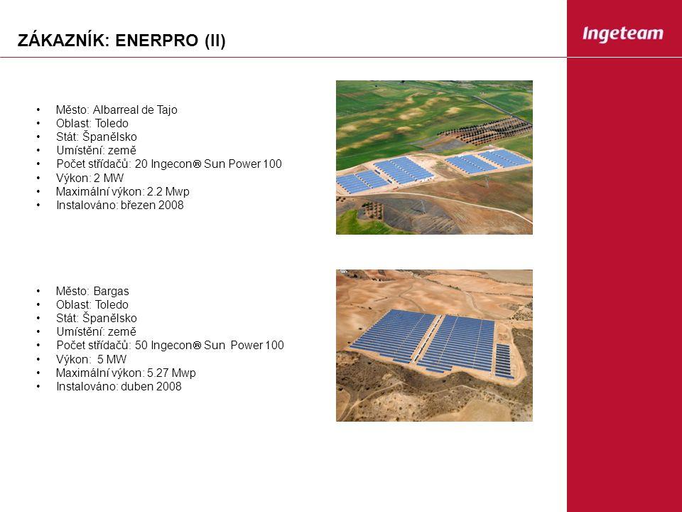ZÁKAZNÍK: ENERPRO (II) Město: Albarreal de Tajo Oblast: Toledo Stát: Španělsko Umístění: země Počet střídačů: 20 Ingecon  Sun Power 100 Výkon: 2 MW Maximální výkon: 2.2 Mwp Instalováno: březen 2008 Město: Bargas Oblast: Toledo Stát: Španělsko Umístění: země Počet střídačů: 50 Ingecon  Sun Power 100 Výkon: 5 MW Maximální výkon: 5.27 Mwp Instalováno: duben 2008