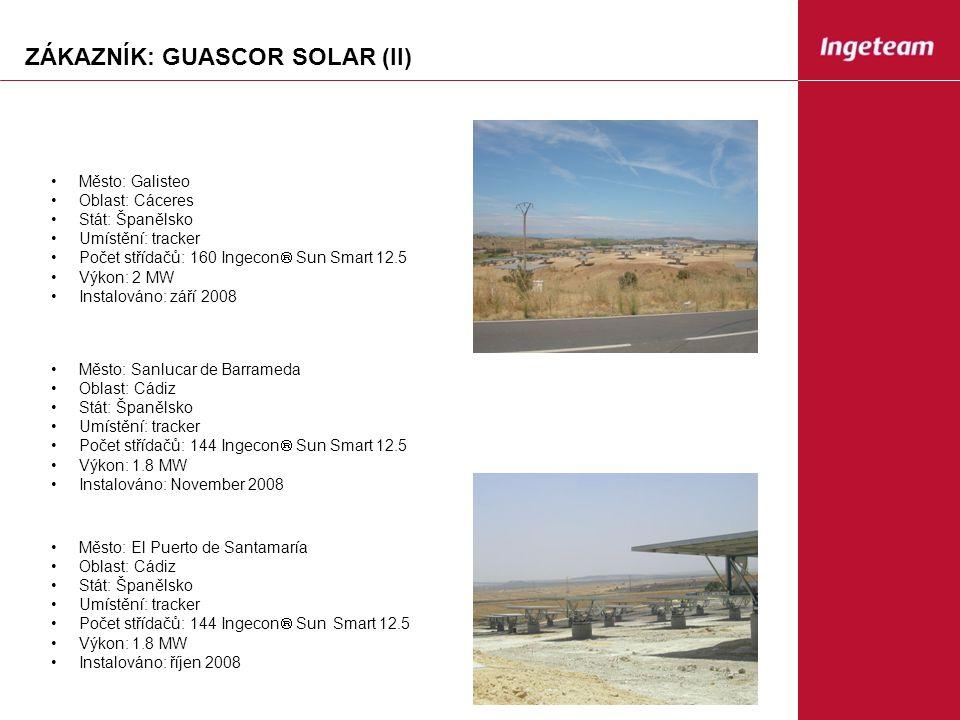 ZÁKAZNÍK: GUASCOR SOLAR (II) Město: Galisteo Oblast: Cáceres Stát: Španělsko Umístění: tracker Počet střídačů: 160 Ingecon  Sun Smart 12.5 Výkon: 2 MW Instalováno: září 2008 Město: Sanlucar de Barrameda Oblast: Cádiz Stát: Španělsko Umístění: tracker Počet střídačů: 144 Ingecon  Sun Smart 12.5 Výkon: 1.8 MW Instalováno: November 2008 Město: El Puerto de Santamaría Oblast: Cádiz Stát: Španělsko Umístění: tracker Počet střídačů: 144 Ingecon  Sun Smart 12.5 Výkon: 1.8 MW Instalováno: říjen 2008