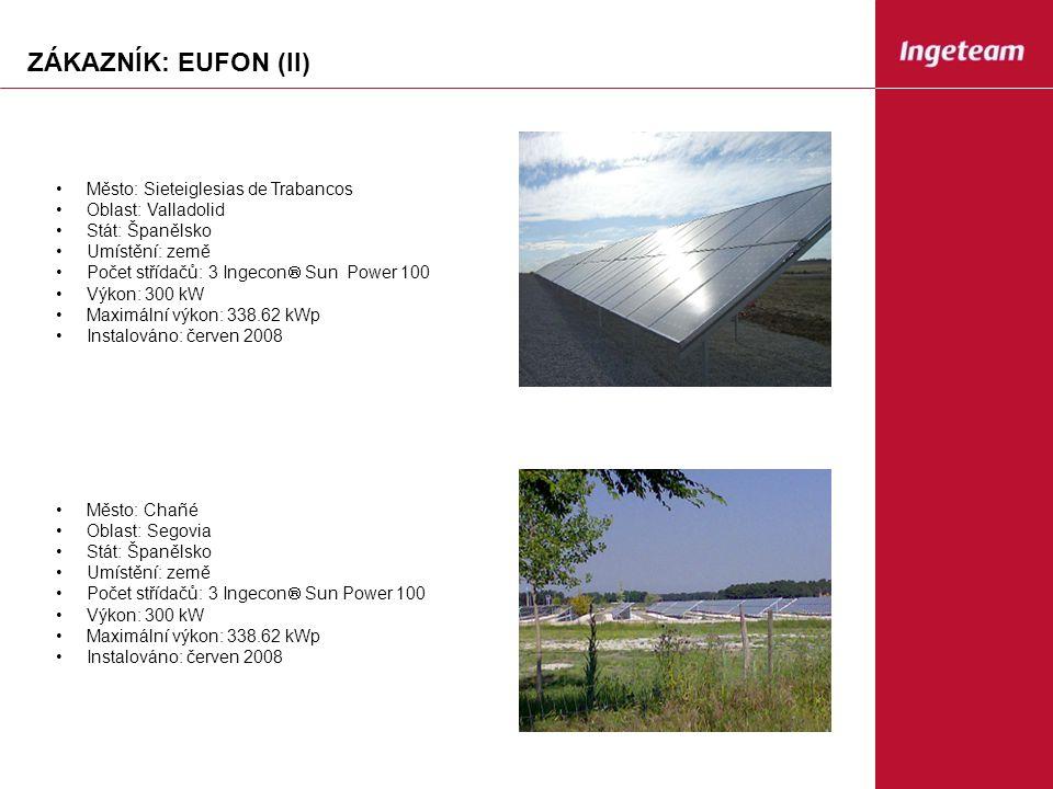 ZÁKAZNÍK: EUFON (II) Město: Sieteiglesias de Trabancos Oblast: Valladolid Stát: Španělsko Umístění: země Počet střídačů: 3 Ingecon  Sun Power 100 Výkon: 300 kW Maximální výkon: 338.62 kWp Instalováno: červen 2008 Město: Chañé Oblast: Segovia Stát: Španělsko Umístění: země Počet střídačů: 3 Ingecon  Sun Power 100 Výkon: 300 kW Maximální výkon: 338.62 kWp Instalováno: červen 2008