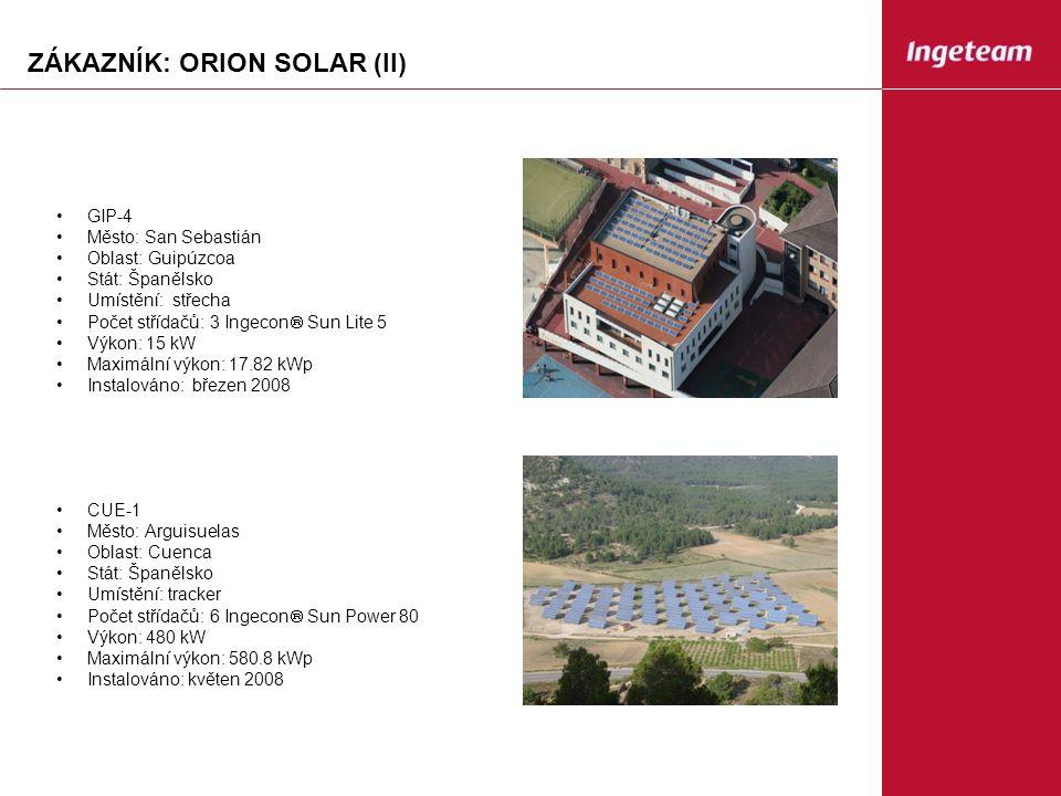 ZÁKAZNÍK: ORION SOLAR (II) GIP-4 Město: San Sebastián Oblast: Guipúzcoa Stát: Španělsko Umístění: střecha Počet střídačů: 3 Ingecon  Sun Lite 5 Výkon: 15 kW Maximální výkon: 17.82 kWp Instalováno: březen 2008 CUE-1 Město: Arguisuelas Oblast: Cuenca Stát: Španělsko Umístění: tracker Počet střídačů: 6 Ingecon  Sun Power 80 Výkon: 480 kW Maximální výkon: 580.8 kWp Instalováno: květen 2008