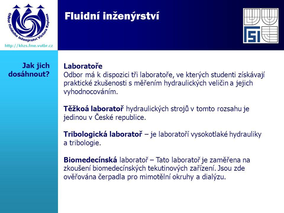 Fluidní inženýrství http://khzs.fme.vutbr.cz Laboratoře Odbor má k dispozici tři laboratoře, ve kterých studenti získávají praktické zkušenosti s měřením hydraulických veličin a jejich vyhodnocováním.