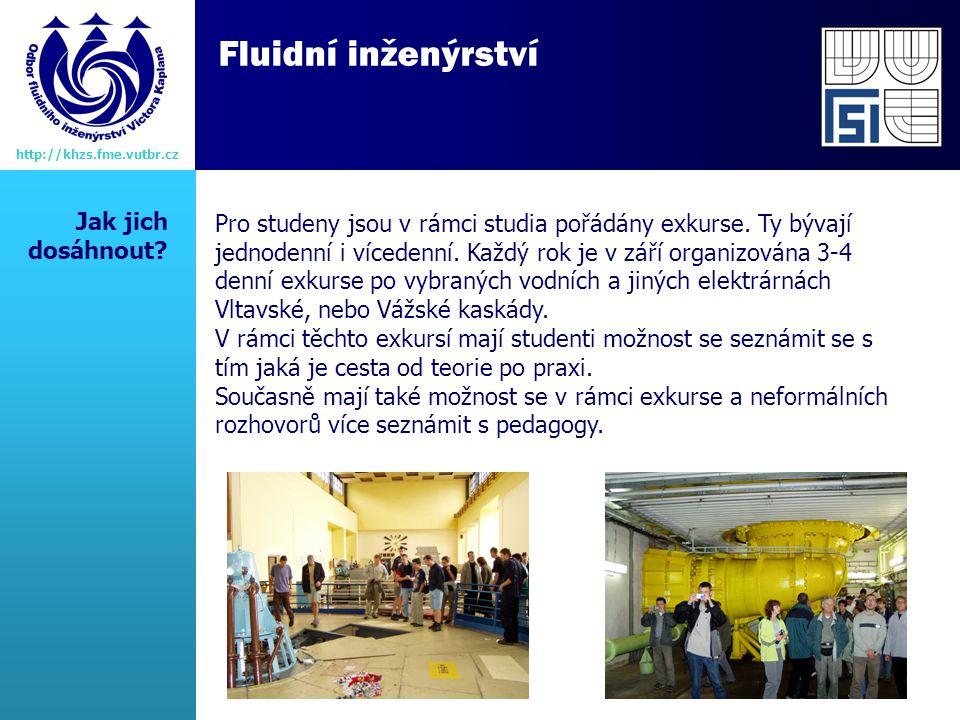 Fluidní inženýrství http://khzs.fme.vutbr.cz Pro studeny jsou v rámci studia pořádány exkurse.