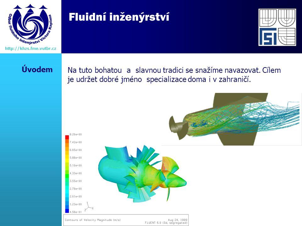 Fluidní inženýrství http://khzs.fme.vutbr.cz Na tuto bohatou a slavnou tradici se snažíme navazovat.