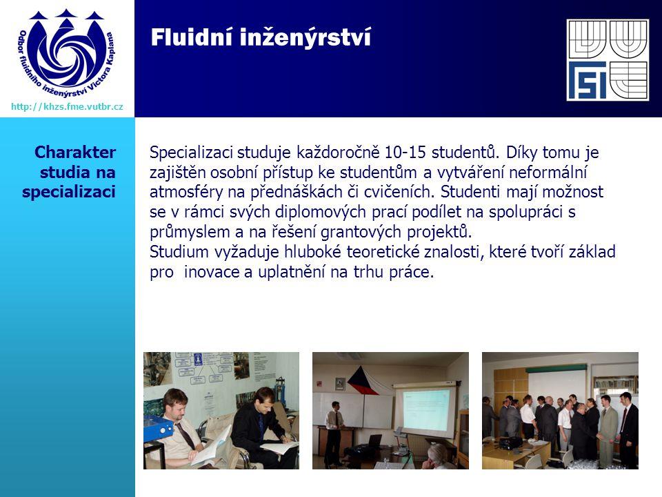 Fluidní inženýrství http://khzs.fme.vutbr.cz Charakter studia na specializaci Specializaci studuje každoročně 10-15 studentů.