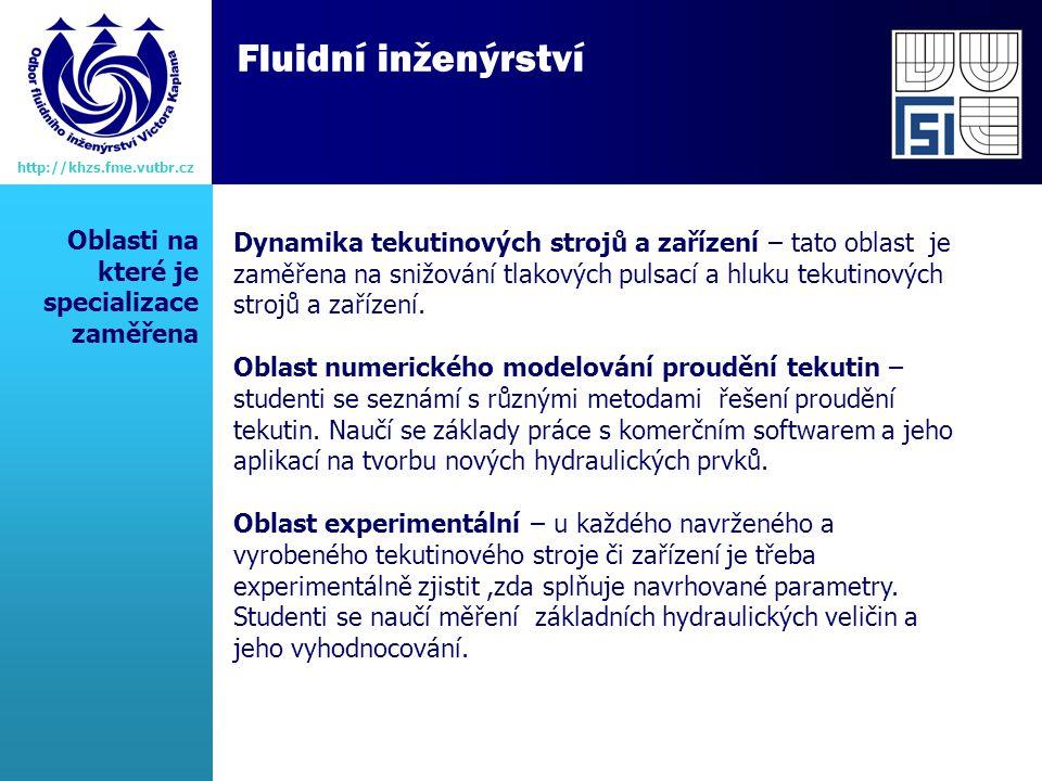 Fluidní inženýrství http://khzs.fme.vutbr.cz Dynamika tekutinových strojů a zařízení – tato oblast je zaměřena na snižování tlakových pulsací a hluku tekutinových strojů a zařízení.