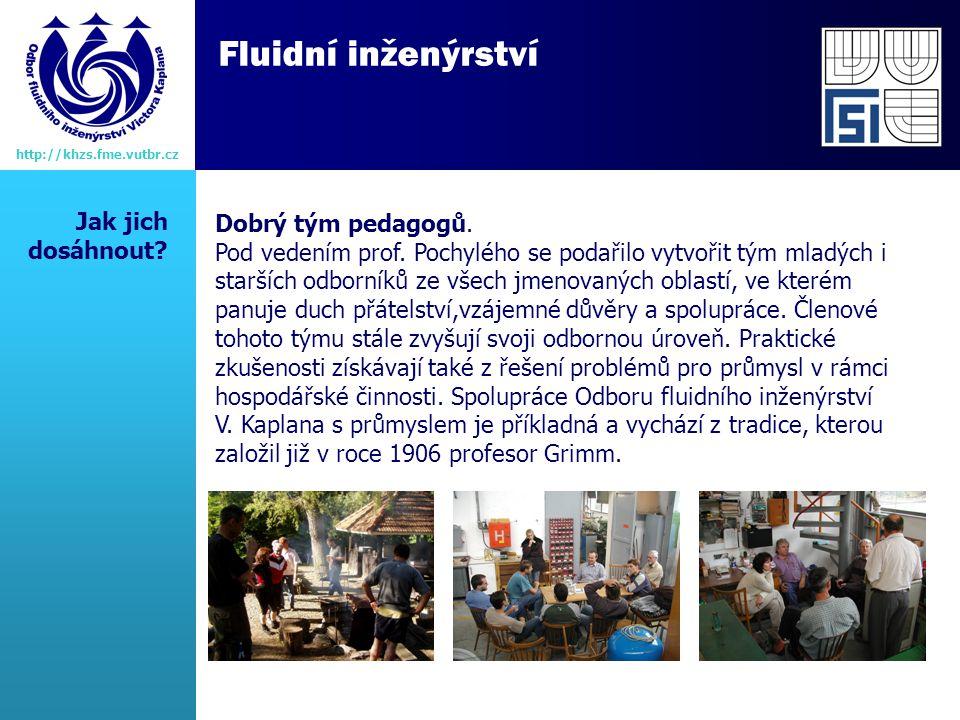 Fluidní inženýrství http://khzs.fme.vutbr.cz Dobrý tým pedagogů.