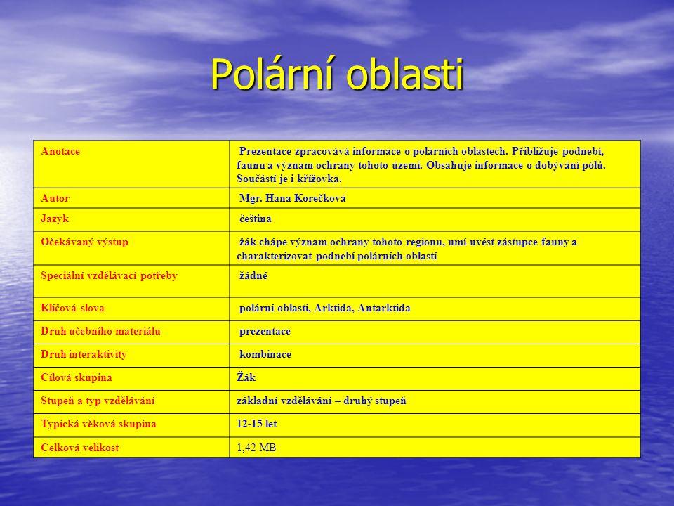 Polární oblasti Anotace Prezentace zpracovává informace o polárních oblastech. Přibližuje podnebí, faunu a význam ochrany tohoto území. Obsahuje infor