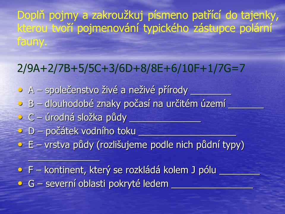 Doplň pojmy a zakroužkuj písmeno patřící do tajenky, kterou tvoří pojmenování typického zástupce polární fauny. 2/9A+2/7B+5/5C+3/6D+8/8E+6/10F+1/7G=7