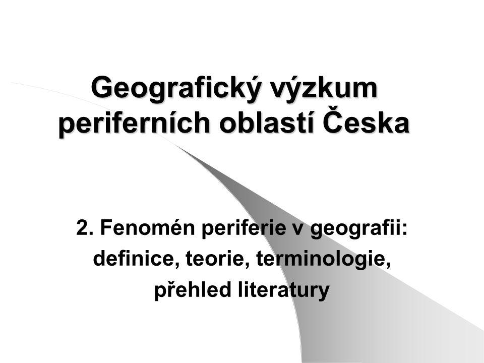 Teoretická východiska, terminologie a přehled literatury diskuse zahraniční literatury definice periferie v geografických vědách hypotézy – výzkum periferních oblastí teorie a modely – teorie jádro – periferie: Friedmann, Hirschmann, Havlíček, Chromý vymezení periferních oblastí