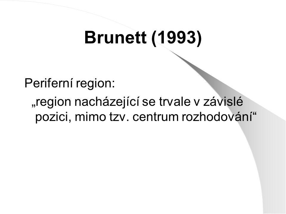 """Brunett (1993) Periferní region: """"region nacházející se trvale v závislé pozici, mimo tzv. centrum rozhodování"""""""