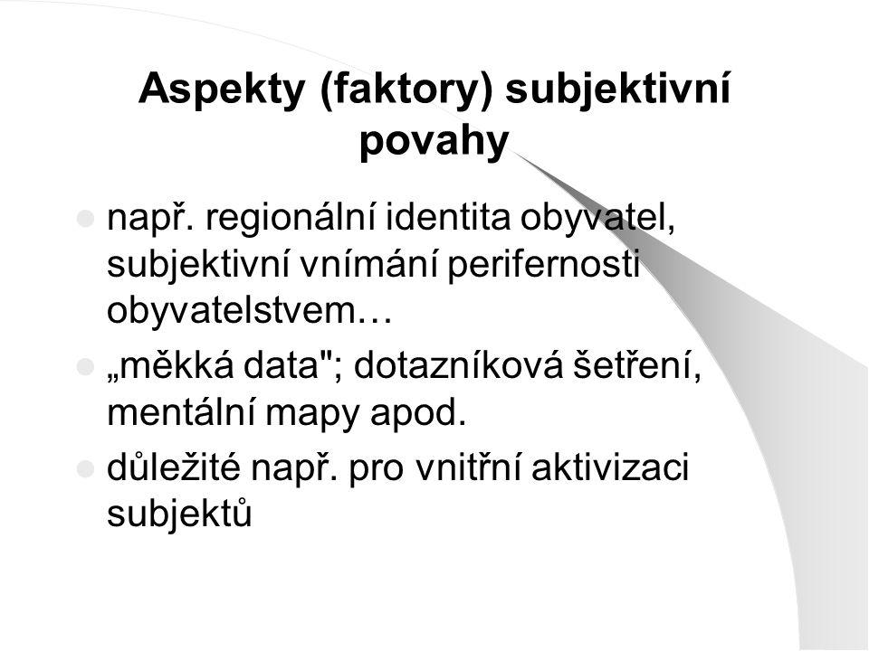 """Aspekty (faktory) subjektivní povahy např. regionální identita obyvatel, subjektivní vnímání perifernosti obyvatelstvem… """"měkká data"""