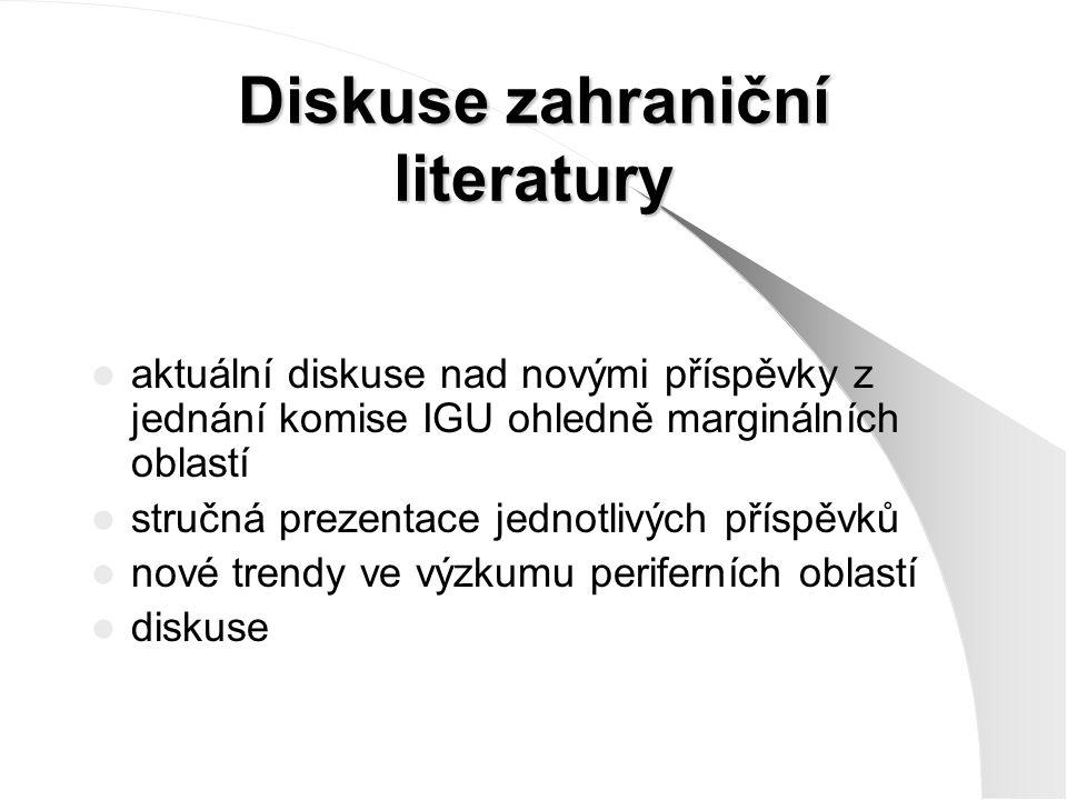 Diskuse zahraniční literatury aktuální diskuse nad novými příspěvky z jednání komise IGU ohledně marginálních oblastí stručná prezentace jednotlivých