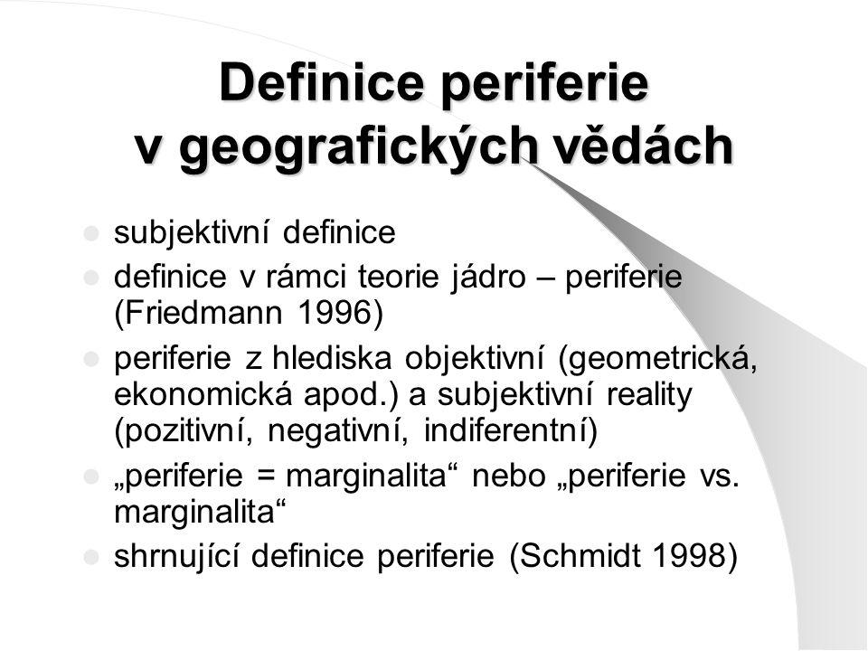 Definice periferie v geografických vědách subjektivní definice definice v rámci teorie jádro – periferie (Friedmann 1996) periferie z hlediska objekti