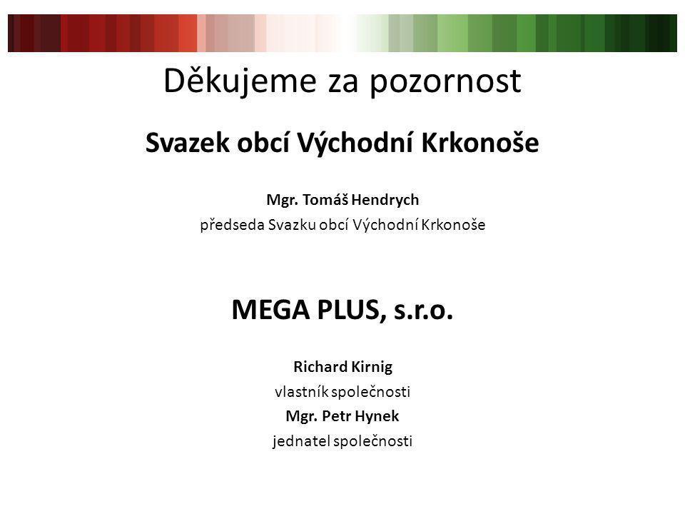 Děkujeme za pozornost Svazek obcí Východní Krkonoše Mgr. Tomáš Hendrych předseda Svazku obcí Východní Krkonoše MEGA PLUS, s.r.o. Richard Kirnig vlastn