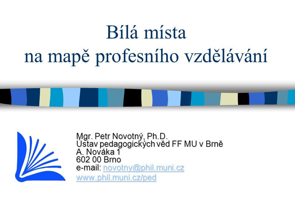 Bílá místa na mapě profesního vzdělávání Mgr. Petr Novotný, Ph.D.