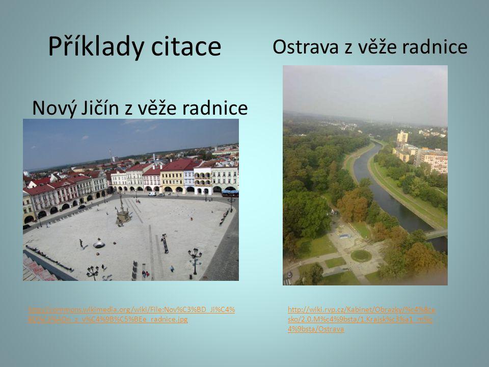 Příklady citace http://commons.wikimedia.org/wiki/File:Nov%C3%BD_Ji%C4% 8D%C3%ADn_z_v%C4%9B%C5%BEe_radnice.jpg http://wiki.rvp.cz/Kabinet/Obrazky/%c4%