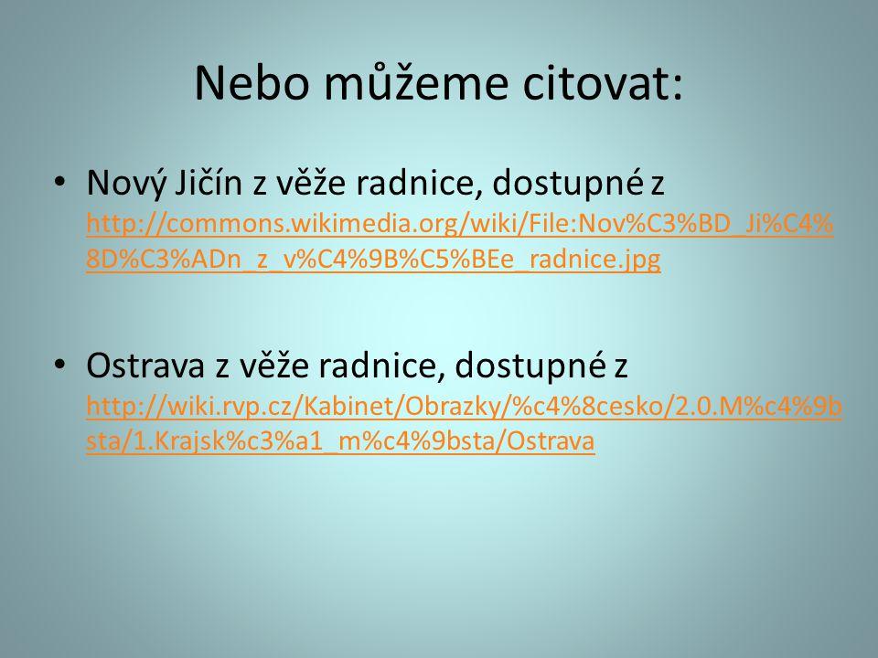 Nebo můžeme citovat: Nový Jičín z věže radnice, dostupné z http://commons.wikimedia.org/wiki/File:Nov%C3%BD_Ji%C4% 8D%C3%ADn_z_v%C4%9B%C5%BEe_radnice.