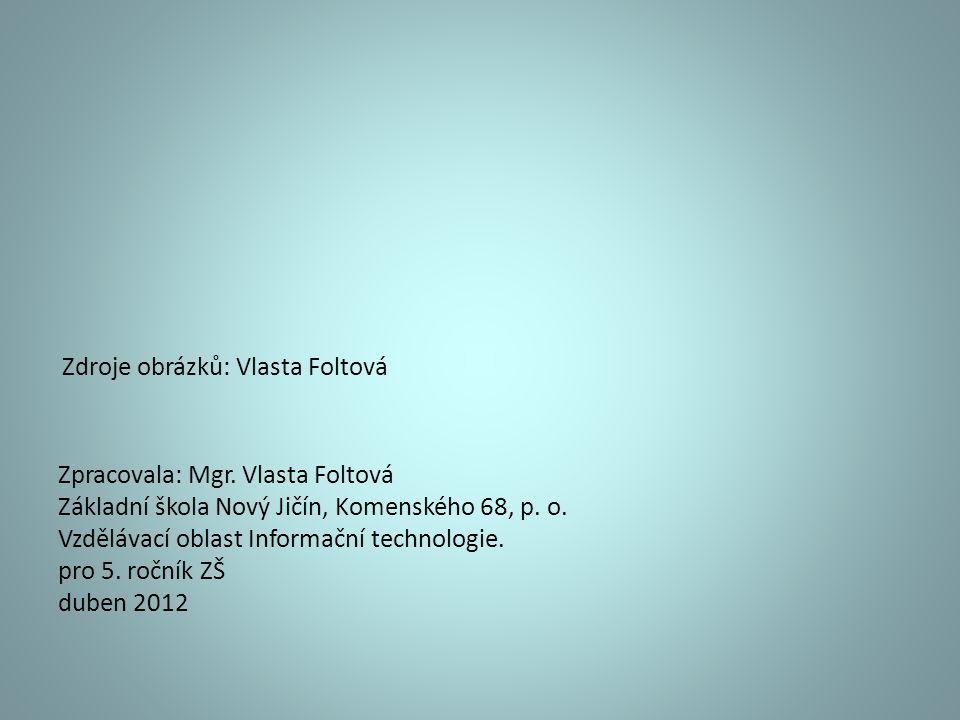 Zpracovala: Mgr. Vlasta Foltová Základní škola Nový Jičín, Komenského 68, p. o. Vzdělávací oblast Informační technologie. pro 5. ročník ZŠ duben 2012