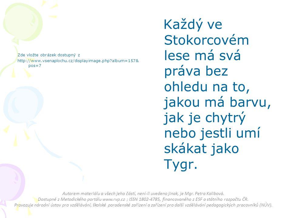 Zde vložte obrázek dostupný z http://www.vsenaplochu.cz/displayimage.php album=157& pos=7 Každý ve Stokorcovém lese má svá práva bez ohledu na to, jakou má barvu, jak je chytrý nebo jestli umí skákat jako Tygr.