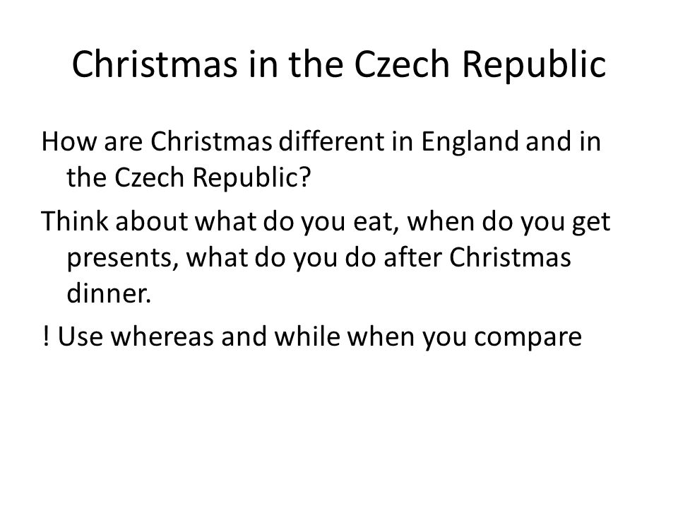 Christmas in the Czech Republic How are Christmas different in England and in the Czech Republic.