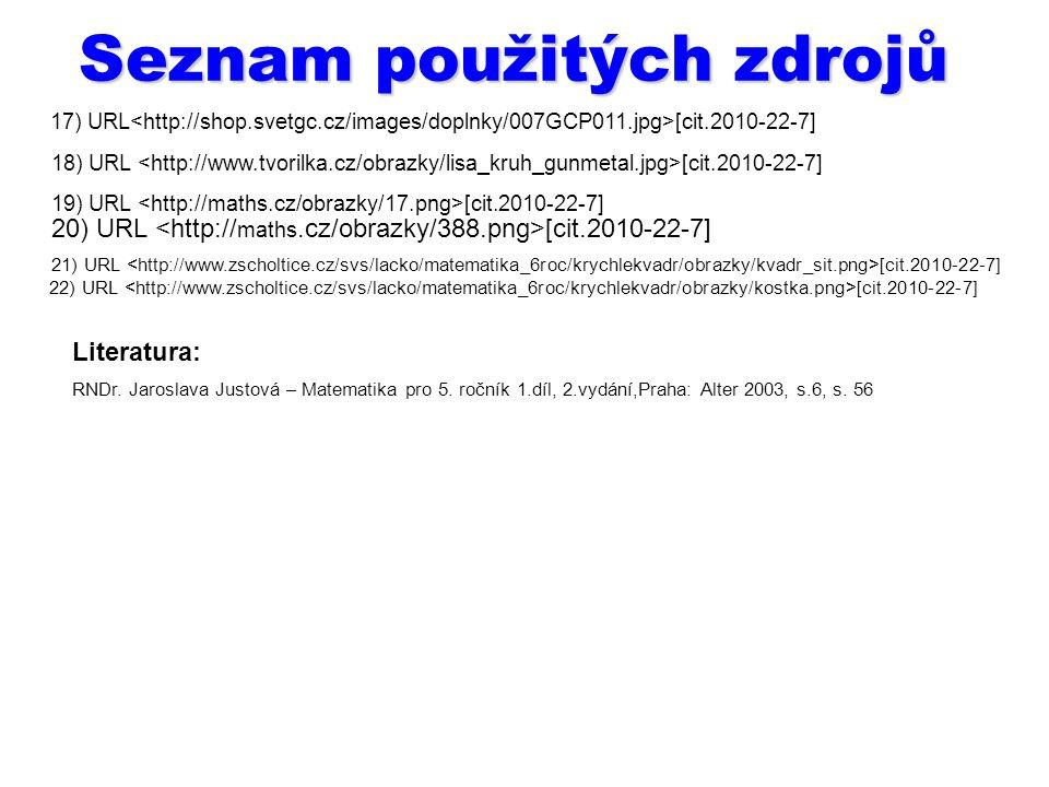 Seznam použitých zdrojů 17) URL [cit.2010-22-7] 18) URL [cit.2010-22-7] 19) URL [cit.2010-22-7] 20) URL [cit.2010-22-7] 21) URL [cit.2010-22-7] 22) UR