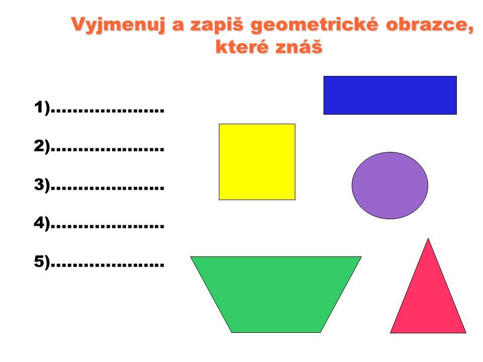 Vyjmenuj a zapiš geometrické obrazce, které znáš které znáš 1)..................... 2)..................... 3)..................... 4)................
