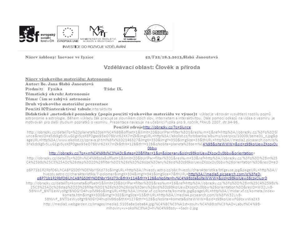 Název šablony: Inovace ve fyzice52/F22/18.3.2013,Slabá Janoutová Vzdělávací oblast: Člověk a příroda Název výukového materiálu: Astronomie Autor: Bc.