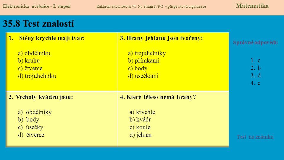 35.8 Test znalostí Správné odpovědi: 1.c 2.b 3.d 4.c Test na známku Elektronická učebnice - I. stupeň Základní škola Děčín VI, Na Stráni 879/2 – přísp