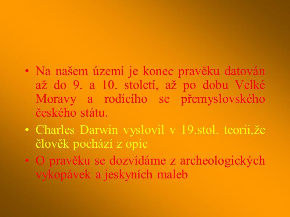 Na našem území je konec pravěku datován až do 9. a 10. století, až po dobu Velké Moravy a rodícího se přemyslovského českého státu. Charles Darwin vys