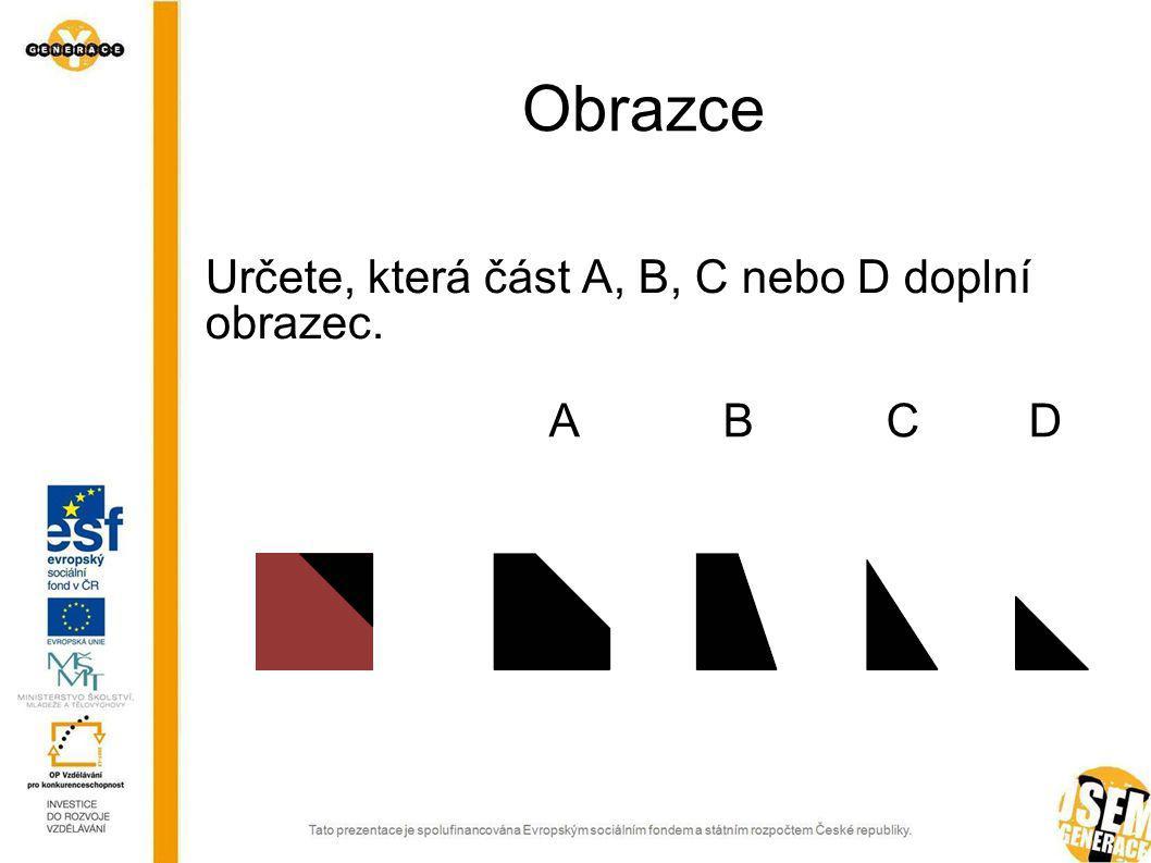 Obrazce Určete, která část A, B, C nebo D doplní obrazec. ABCDABCD