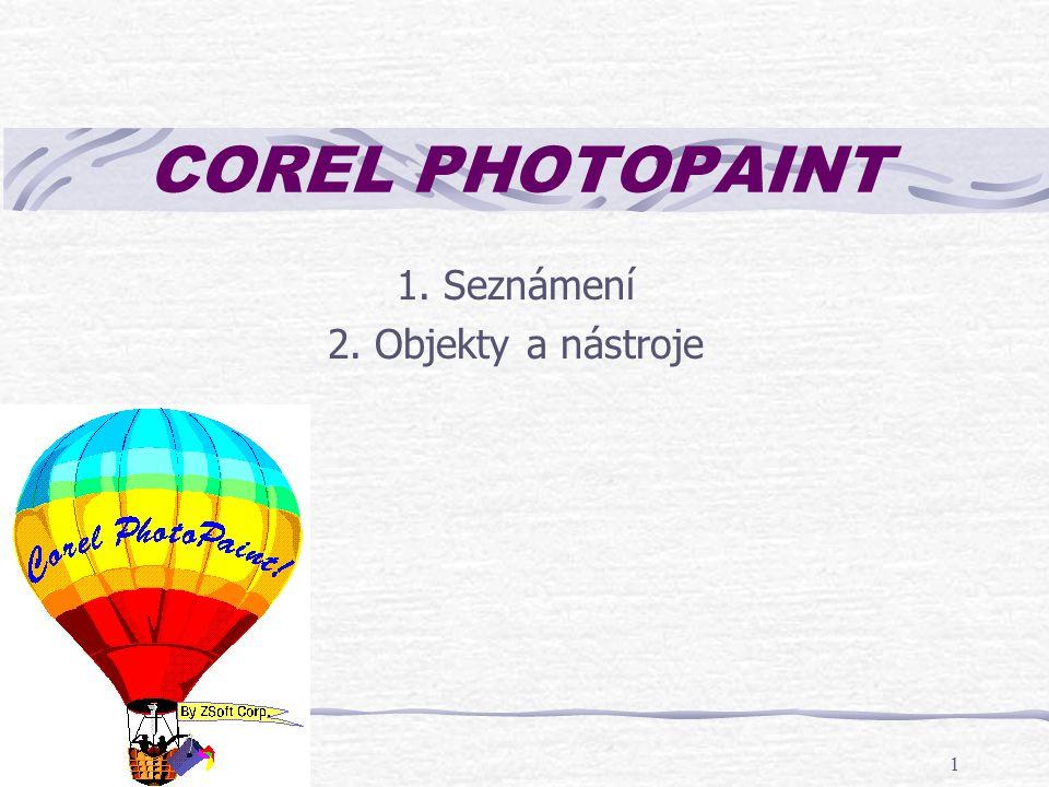 """COREL PHOTO-PAINT 12 Jednoduché nástroje všímejte si panelu vlastností – mění se s různými nástroji nástroj """"Tvar – obdélník (ctrl kreslí čtverec) – elipsa (ctrl kreslí kruh) – mnohoúhelník (ctrl kreslí po 45°) – čára (ctrl kreslí po 45°) – dvojklik ukončí kreslení nástroj """"Text"""