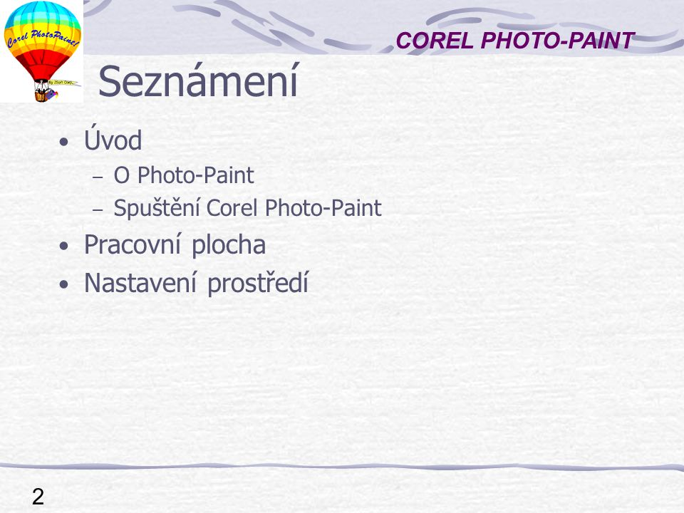 COREL PHOTO-PAINT 2 Seznámení Úvod – O Photo-Paint – Spuštění Corel Photo-Paint Pracovní plocha Nastavení prostředí