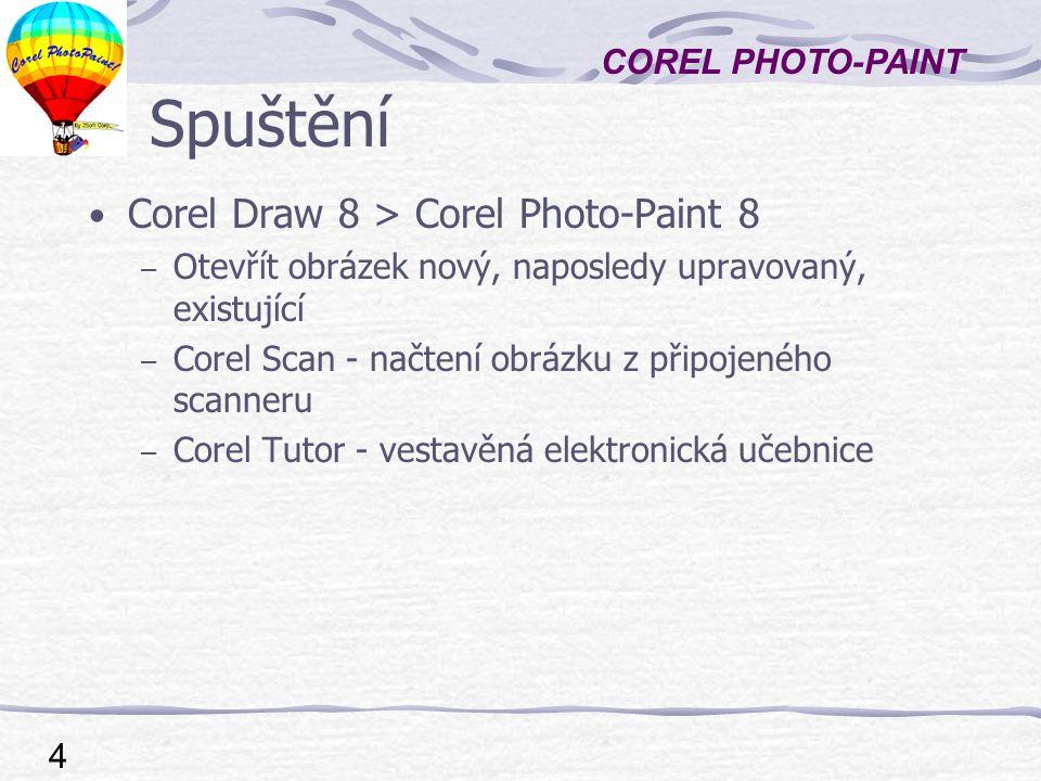 COREL PHOTO-PAINT 4 Spuštění Corel Draw 8 > Corel Photo-Paint 8 – Otevřít obrázek nový, naposledy upravovaný, existující – Corel Scan - načtení obrázku z připojeného scanneru – Corel Tutor - vestavěná elektronická učebnice