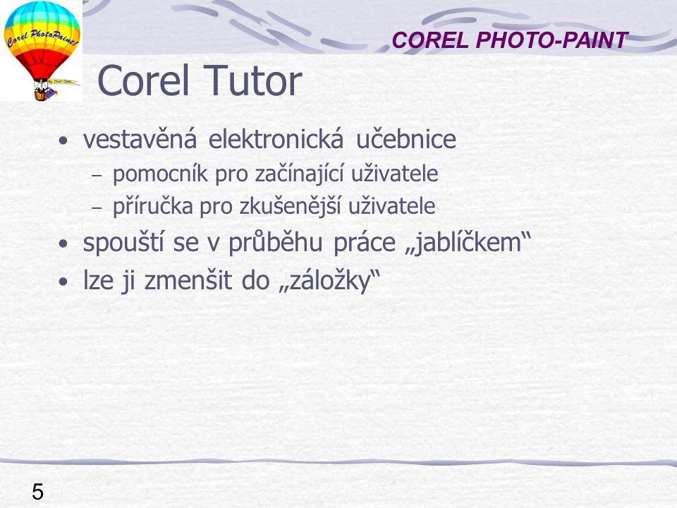COREL PHOTO-PAINT 6 Pracovní plocha – pracovní oblast - tmavě šedá největší část obrazovky, sloužící ke zpracovávání obrázků nahoře – řádek titulku - jméno a barevný režim obrázku – řádek nabídek - standardní Windows menu – panel nástrojů - zobrazování lze upravovat p.t.m dole – stavový řádek - informace o obrázku a prováděných akcích, nápověda k nástrojům vpravo – barevná paleta