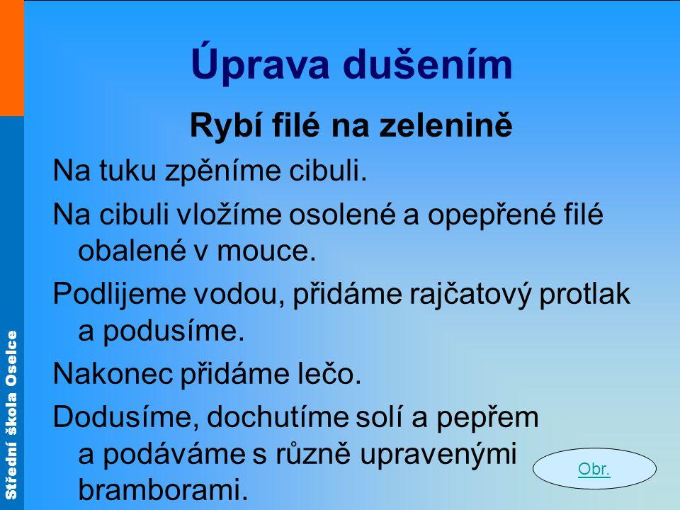 Střední škola Oselce Úprava dušením Rybí filé na zelenině Na tuku zpěníme cibuli.