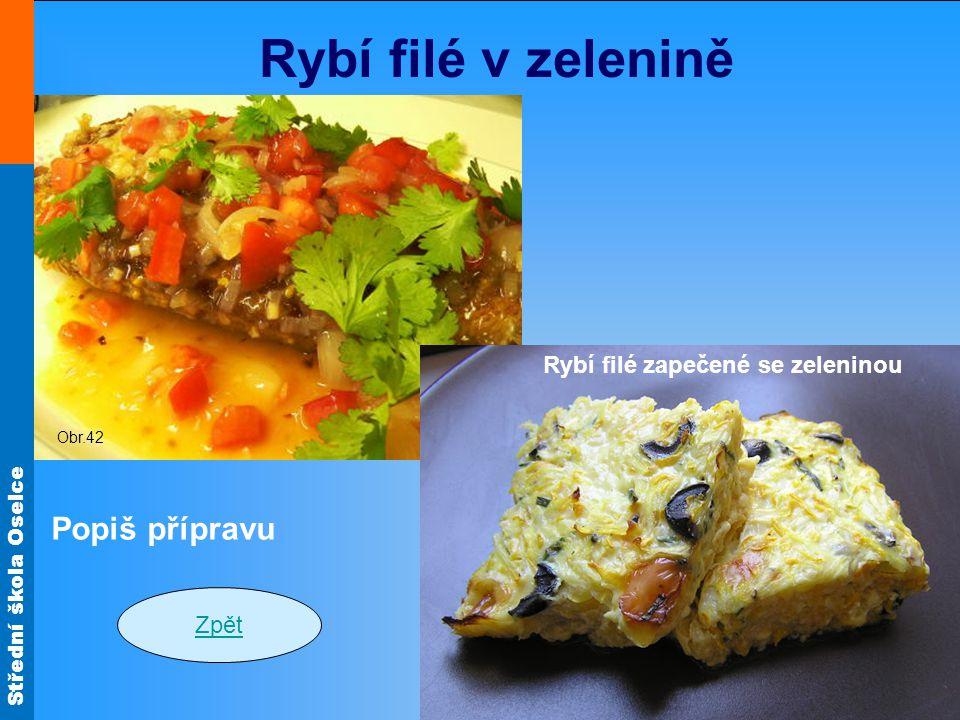 Střední škola Oselce Rybí filé v zelenině Zpět Popiš přípravu Obr.42 Obr.30 Rybí filé zapečené se zeleninou