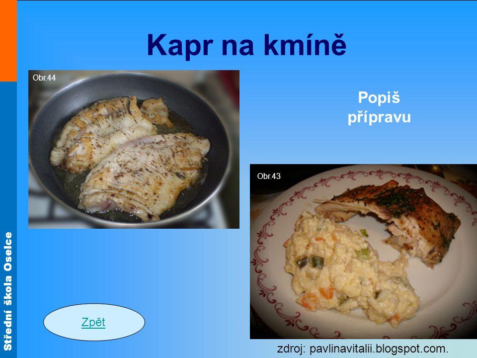 Střední škola Oselce Kapr na kmíně Zpět Popiš přípravu Obr.43 zdroj: pavlinavitalii.blogspot.com.