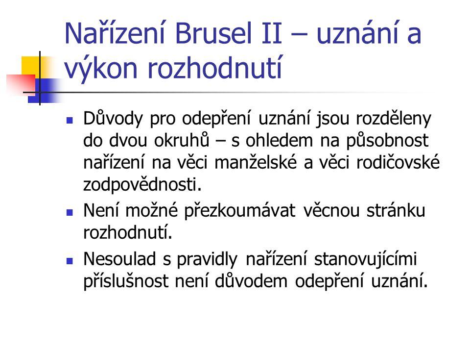 Nařízení Brusel II – uznání a výkon rozhodnutí Důvody pro odepření uznání jsou rozděleny do dvou okruhů – s ohledem na působnost nařízení na věci manž