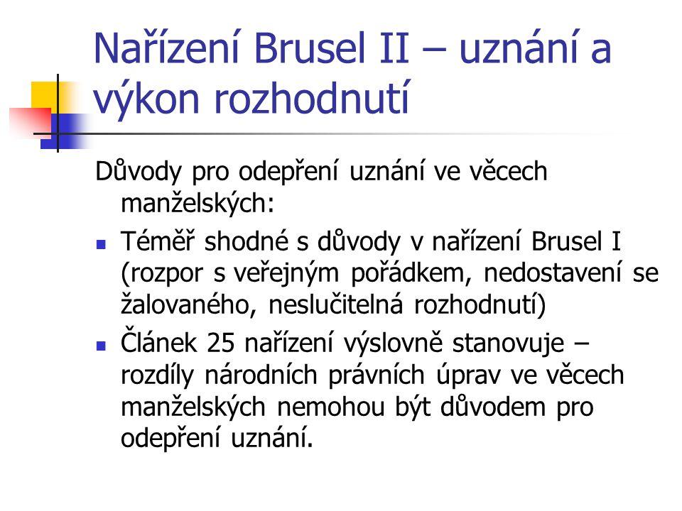 Nařízení Brusel II – uznání a výkon rozhodnutí Důvody pro odepření uznání ve věcech manželských: Téměř shodné s důvody v nařízení Brusel I (rozpor s v