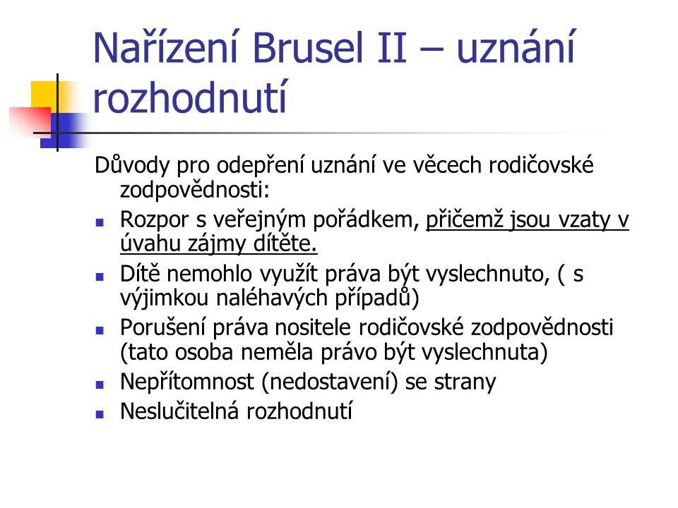 Nařízení Brusel II – uznání rozhodnutí Důvody pro odepření uznání ve věcech rodičovské zodpovědnosti: Rozpor s veřejným pořádkem, přičemž jsou vzaty v