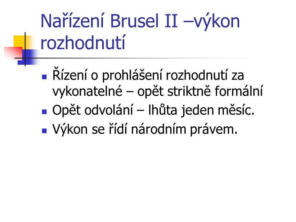 Nařízení Brusel II –výkon rozhodnutí Řízení o prohlášení rozhodnutí za vykonatelné – opět striktně formální Opět odvolání – lhůta jeden měsíc. Výkon s