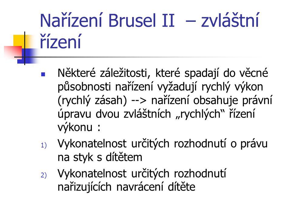 Nařízení Brusel II – zvláštní řízení Některé záležitosti, které spadají do věcné působnosti nařízení vyžadují rychlý výkon (rychlý zásah) --> nařízení