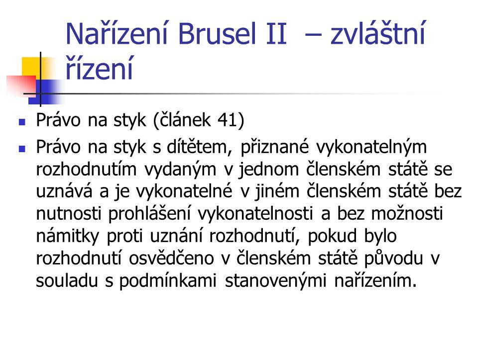 Nařízení Brusel II – zvláštní řízení Právo na styk (článek 41) Právo na styk s dítětem, přiznané vykonatelným rozhodnutím vydaným v jednom členském st