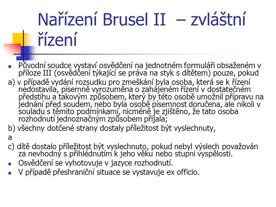 Nařízení Brusel II – zvláštní řízení Původní soudce vystaví osvědčení na jednotném formuláři obsaženém v příloze III (osvědčení týkající se práva na s