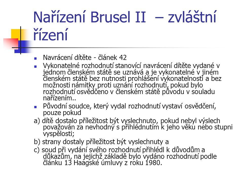Nařízení Brusel II – zvláštní řízení Navrácení dítěte - článek 42 Vykonatelné rozhodnutí stanovící navrácení dítěte vydané v jednom členském státě se