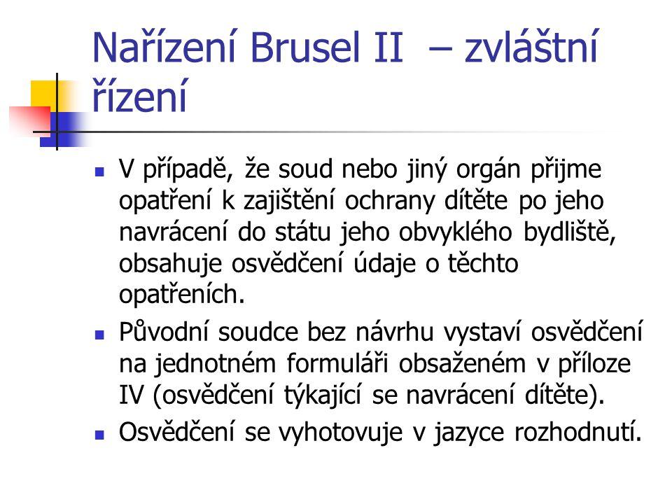 Nařízení Brusel II – zvláštní řízení V případě, že soud nebo jiný orgán přijme opatření k zajištění ochrany dítěte po jeho navrácení do státu jeho obv