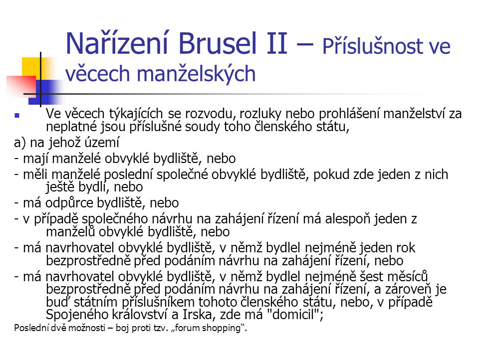 Nařízení Brusel II – příslušnost ve věcech manželských b) jehož státními příslušníky jsou oba manželé nebo, v případě Spojeného království a Irska, se jedná o zemi domicilu obou manželů.